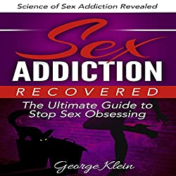 Sex Addiction Recovered: The Ultimate Guide to Stop Sex Obsessing
