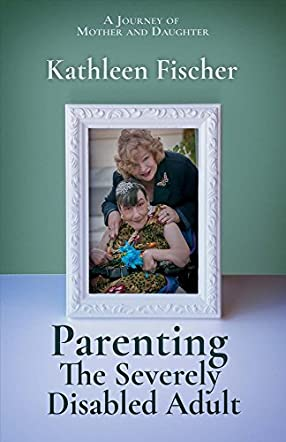 Parenting the Severely Disabled Adult