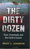 The Dirty Dozen: Toxic Chemicals and the Earth's Future by Bruce E. Johansen Ph.D. (2003-06-30)
