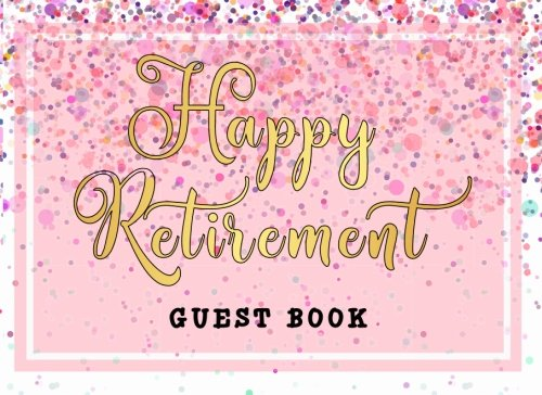 Read Online Happy Retirement Guest Book: Sign in Message Book Well Wishes For Friends and Family to write in Retirement Party Memory Keepsake Good Luck Size 8.25 x 6 Inche (Volume 3) pdf epub