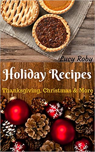 Holiday Recipes: Christmas, Thanksgiving & More