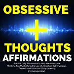 Obsessive Thoughts Affirmations: Positive Daily Affirmations to Help You Overcome Thinking Too Much Using the Law of Attraction, Self-Hypnosis, Guided Meditation and Sleep Learning | Stephens Hyang