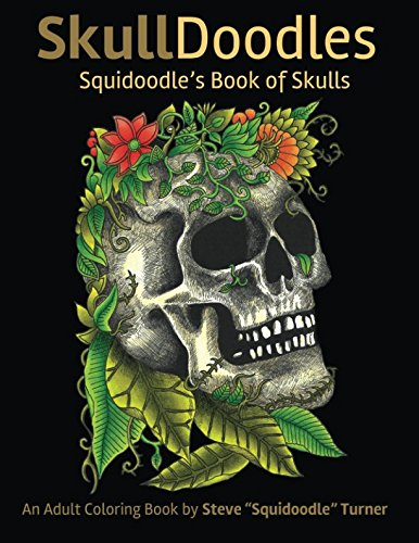 Skulldoodles  Squidoodle#039s Book of Skulls: An Adult Coloring Book Of Unique Hand Drawn Skull Illustrations