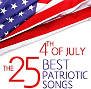 4th of July - The 25 Best Patriotic Songs for Independence Day