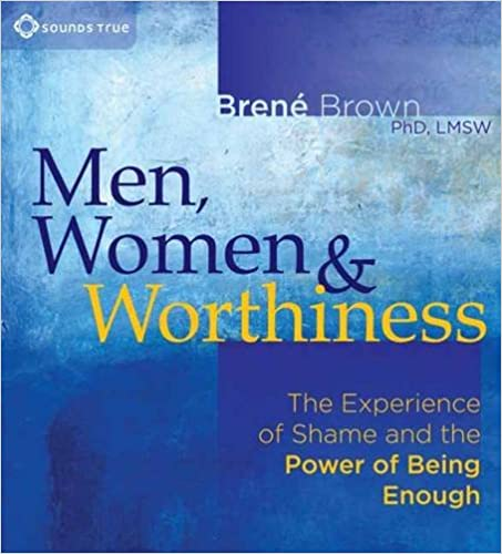 image for Men, Women, and Worthiness: The Experience of Shame and the Power of Being Enough