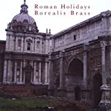 Roman Holidays by Borealis Brass (2009-05-03)