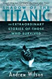 img - for Shadow of the Titanic: The Extraordinary Stories of Those Who Survived by Andrew Wilson (2013-03-26) book / textbook / text book