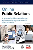 Online Public Relations: A Practical Guide to Developing an Online Strategy in the World of Social Media (PR In Practice)