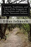 Legends, Traditions, and Laws of the Iroquois or Six Nations and History of the Tuscarora Indians
