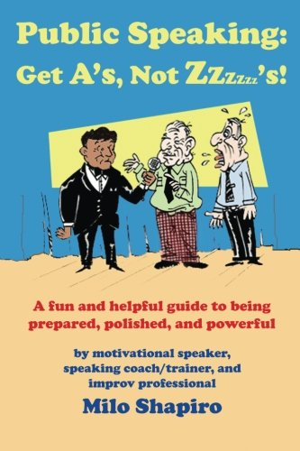 Public Speaking: Get A's, Not Zzzzzz's!: A Fun And Helpful Guide to Being Prepared, Polished, and Powerful PDF