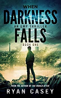 When Darkness Falls: An EMP Thriller by [Casey, Ryan]