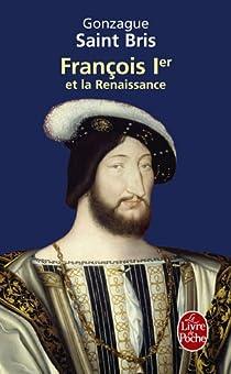 François 1er et la Renaissance par Saint Bris