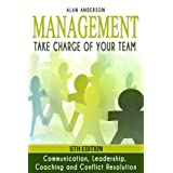 Management: Take Charge of Your Team: Communication, Leadership, Coaching and Conflict Resolution