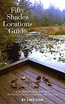 Fifty Shades Locations Guide by [Fish, Lisa]
