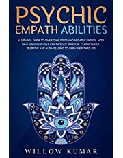 Psychic Empath Abilities: A Survival Guide to Overcome Stress and Negative Energy. How High Sensitive People Can Increase Intuition, Clairvoyance, Telepathy and Aura Reading To Open Their Third Eye