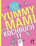 Yummy Mami Kochbuch: Essen für Kinder von 0 bis 15 Jahren