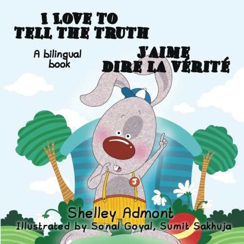 I Love to Tell the Truth J'aime dire la verite (English French Bilingual children's books): Bilingual Children's books, french kids books, english ... French Bilingual Collection) (French Edition)