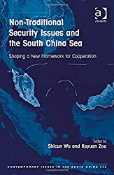 Non-Traditional Security Issues and the South China Sea: Shaping a New Framework for Cooperation (Contemporary Issues in the South China Sea)