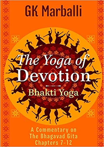 The Yoga Of Devotion Bhakti Yoga - A Commentary On The ...