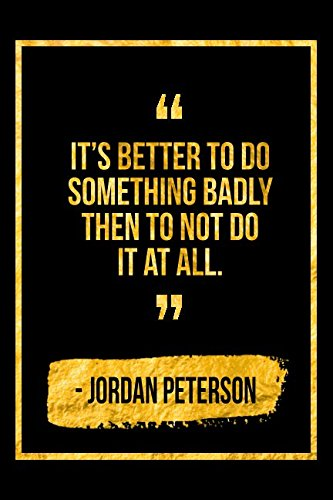It's Better To Do Something Badly Then To Not Do It At All: Black Jordan Peterson Quote Designer Notebook pdf