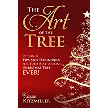 The Art of the Tree: Designer Tips and Techniques for Your Best Looking Christmas Tree Ever! (Celebrate Abundantly Book 1)