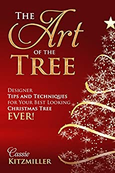 The Art of the Tree: Designer Tips and Techniques for Your Best Looking Tree Ever! by [Kitzmiller, Cassie]