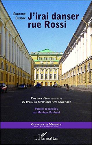 J'irai danser rue Rossi: Parcours d'une danseuse du Brésil au Kirov sous l'ère soviétique (Graveurs de Mémoire) (French Edition)