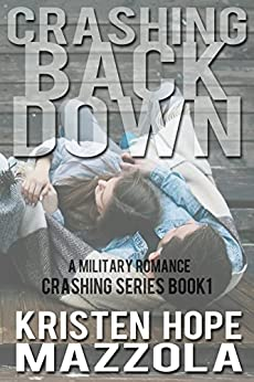 Crashing Back Down: A Military Romance by [Mazzola, Kristen Hope]