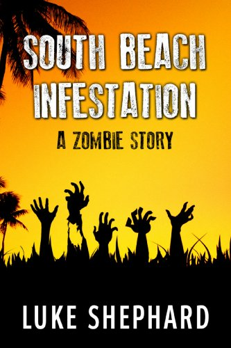 South Beach Infestation A Zombie Story Kindle Edition By Luke