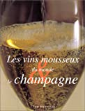 Les vins mousseux du monde & le Champagne