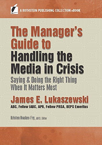 The Manager's Guide to Handling the Media in Crisis: Saying & Doing the Right Thing When It Matters Most (A Rothstein Publishing Collection eBook) (Best Crisis Management Examples)