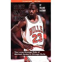 Blood on the Horns: The Long Strange Ride of Michael Jordan's Chicago Bulls