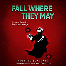 Fall Where They May Audiobook by Roberto Scarlato Narrated by Michael Karl Orenstein