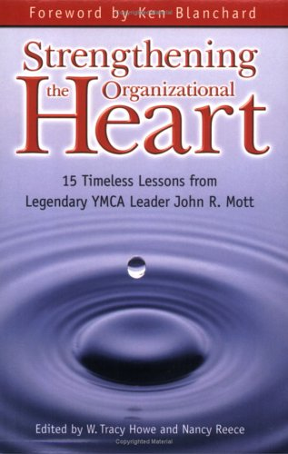 Strengthening the Organizational Heart: 15 Timeless Lessons from Legendary YMCA Leader John R. Mott