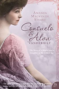 Consuelo and Alva Vanderbilt: The Story of a Mother and a Daughter in the 'Gilded Age' (Text Only) by [Stuart, Amanda Mackenzie]