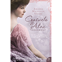 Consuelo and Alva Vanderbilt: The Story of a Mother and a Daughter in the 'Gilded Age' (Text Only) (English Edition)