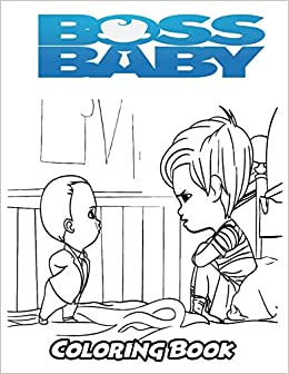 Amazon Com Boss Baby Coloring Book Coloring Book For Kids And