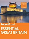 Fodor s Essential Great Britain: with the Best of England, Scotland & Wales (Full-color Travel Guide)
