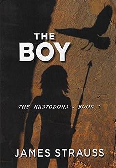 The Boy: The Mastodons (Mastodon Series Book 1) by [Strauss, James, Strauss, James]