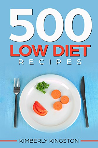 500 Low Calories Diet Recipes: Low Calorie Foods, Delicious Recipe Cookbook, Weight Loss Recipes,Diet Recipes Cookbook by Kimberly Kingston
