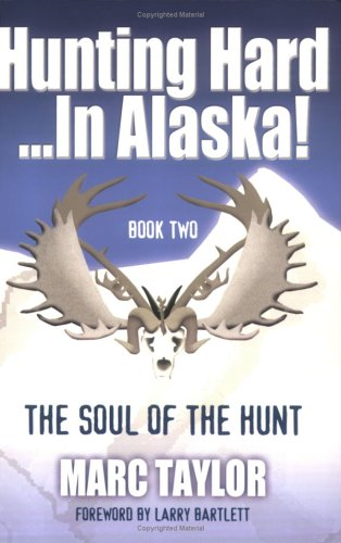 """Hunting Hard...In Alaska!  Book Two  """"The Soul of the Hunt"""" PDF"""