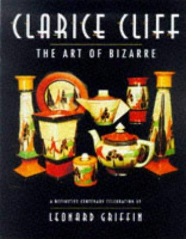 (Clarice Cliff: The Art of Bizarre : A Definitive Centenary Celebration)