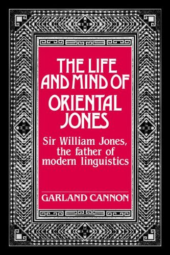 The Life and Mind of Oriental Jones: Sir William Jones, the Father of Modern Linguistics by Cambridge University Press