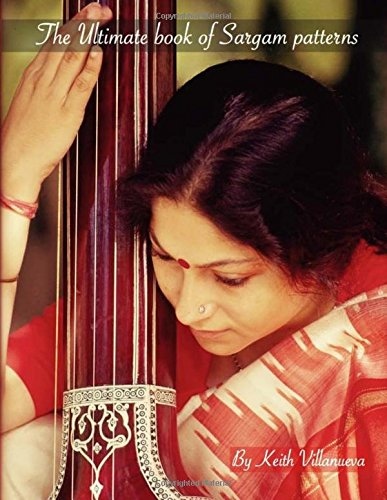 The Ultimate Book of Sargam Patterns: Indian music permutations, classical Indian music, sargam exercises, paltas
