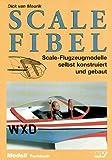 Scale Fibel: Scale-Flugzeugmodelle selbst konstruiert und gebaut