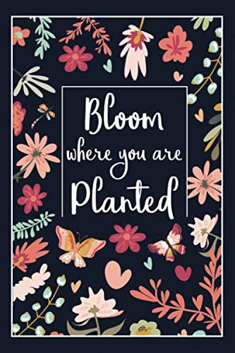 Bloom Where You Are Planted: Inspirational Quote Journal for Women, Women's Writing Journal with Blank Pages and Inspirational Quotes Throughout, Inspirational Journal For Women (Christmas Wild Bloom And)