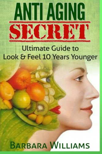 516X9QPIDDL - Anti Aging Secret: Ultimate Guide to Look & Feel 10 Years Younger