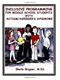 Inclusive Programming for Middle School Students with Autism/Asperger's Syndrome, Sheila Wagner, 1885477848
