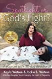 img - for Spotlight or God's Light: Pageant A Girl s 30 Day Devotional: Living for God in an Industry That Is Living for Itself book / textbook / text book