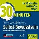 30 Minuten Selbst-Bewusstsein Hörbuch von Thomas Lorenz, Stefan Oppitz Gesprochen von: Sabina Godec, Heiko Grauel, Gordon Piedesack